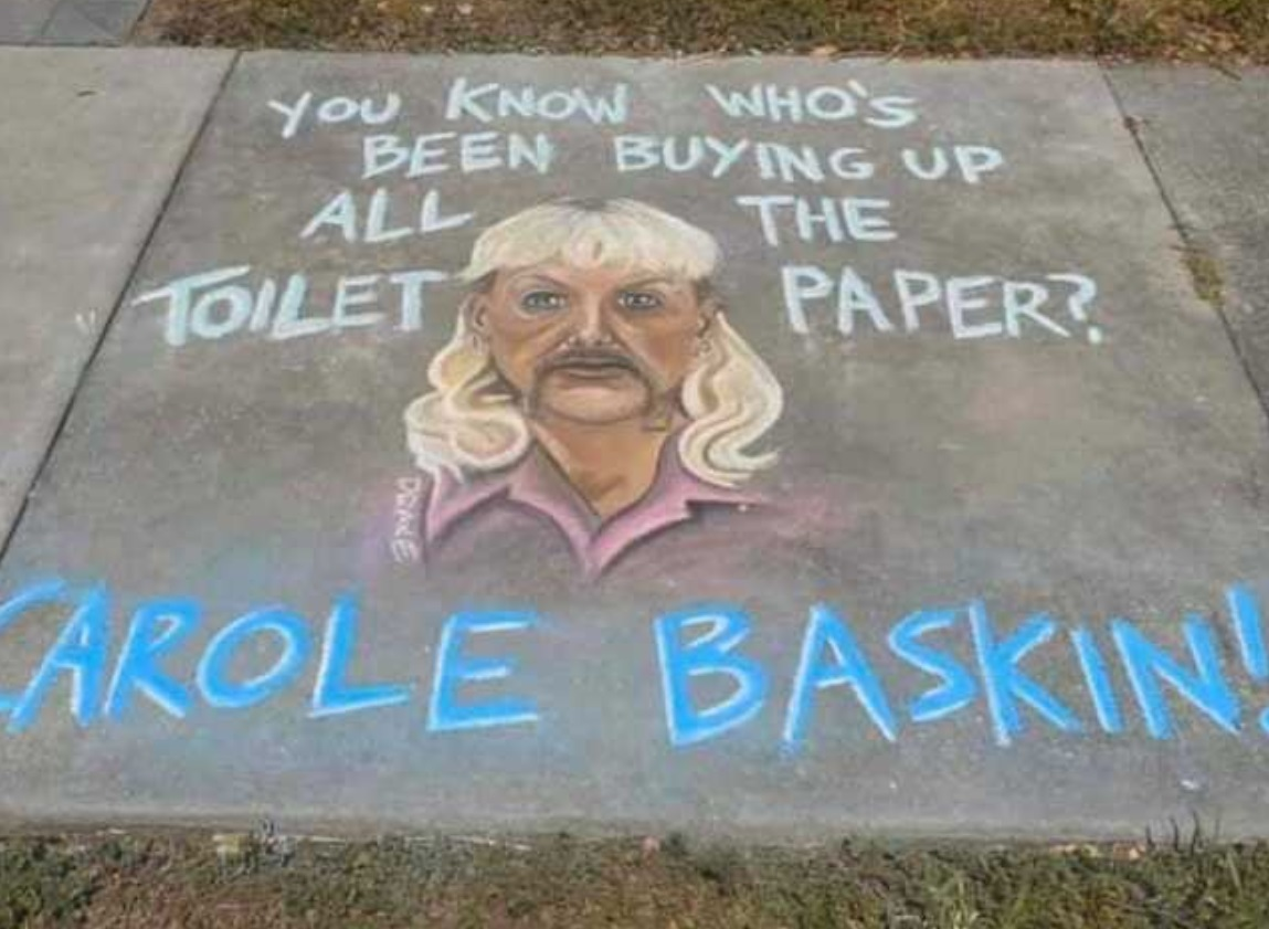 PHOTO Sidewalk In Oklahoma With Chalk Art That Says You Know Who's Been Buying Up all The Toilet Paper Carole Baskin